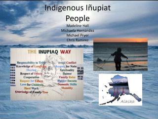 Indigenous  Iñupiat  People Madeline Hall Michaela Hernandez Michael  Pryer Chris Ramirez