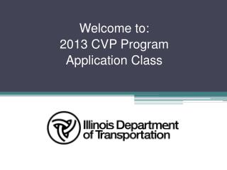Welcome to: 2013 CVP Program Application Class