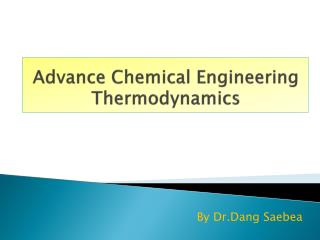 Advance Chemical Engineering Thermodynamics