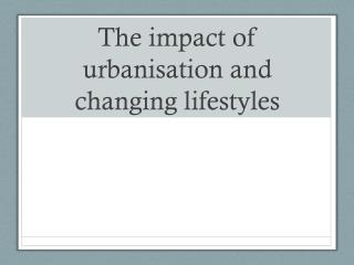 The impact of urbanisation and changing lifestyles