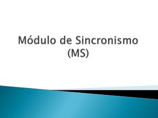 Módulo de Sincronismo (MS)