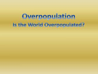 Overpopulation Is the World Overpopulated?