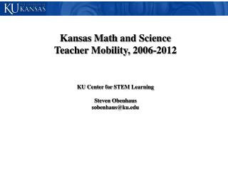 Kansas Math  and  Science Teacher Mobility, 2006-2012 KU  Center for  STEM Learning