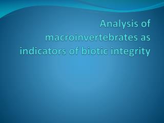 Analysis of  macroinvertebrates as  indicators  of  biotic integrity