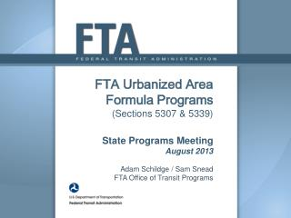 FTA Urbanized Area Formula Programs (Sections 5307 & 5339) State Programs Meeting August 2013