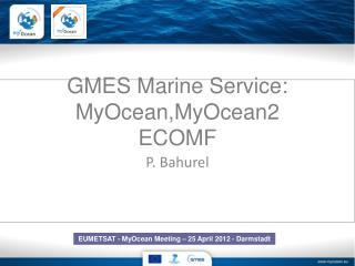 GMES Marine Service: MyOcean,MyOcean2 ECOMF