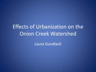 Effects of Urbanization on  the Onion  Creek Watershed