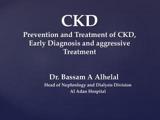 CKD Prevention and Treatment of CKD, Early Diagnosis and aggressive Treatment