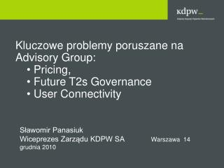 Kluczowe problemy poruszane na  Advisory Group:  Pricing, Future  T2s  Governance