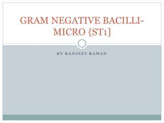 GRAM NEGATIVE  BACILLI- MICRO  {ST1]