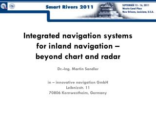 Integrated navigation systems  for inland navigation –  beyond chart and radar