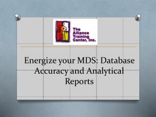 Energize your MDS: Database Accuracy and Analytical Reports