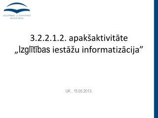 """3.2.2.1.2.  apakšaktivitāte  """" Izglītības  iestāžu informatizācija"""""""