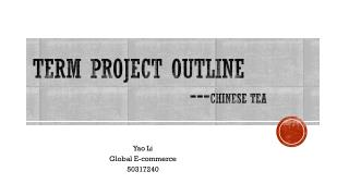 Term Project outline 						--- Chinese Tea