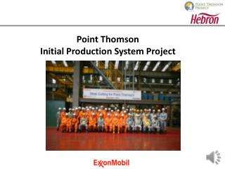 Point Thomson  Initial Production System Project