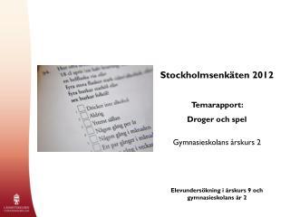 Stockholmsenkäten 2012 Temarapport:  Droger och spel