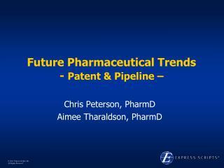 Future Pharmaceutical Trends -  Patent & Pipeline –