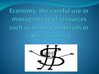 Economy: the careful use or management of resources such as money, materials or labor (workers).