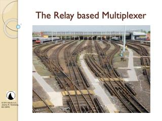 The Relay based Multiplexer