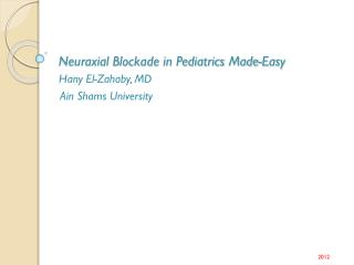 Neuraxial  Blockade in Pediatrics Made-Easy