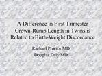 A Difference in First Trimester Crown-Rump Length in Twins is Related to Birth-Weight Discordance