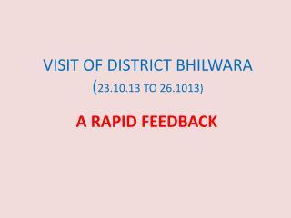 VISIT OF DISTRICT BHILWARA ( 23.10.13 TO 26.1013)