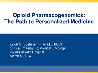 Opioid Pharmacogenomics:          The Path to Personalized Medicine
