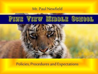 Mr. Paul Newfield  Policies, Procedures and Expectations