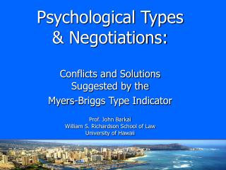 Psychological Types   Negotiations:  Conflicts and Solutions  Suggested by the  Myers-Briggs Type Indicator   Prof. John