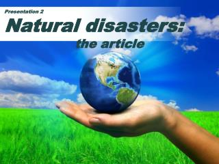 Presentation 2 Natural  disasters: the article
