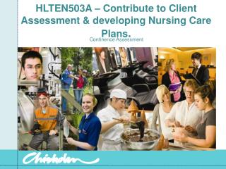HLTEN503A – Contribute to Client Assessment & developing Nursing Care Plans .