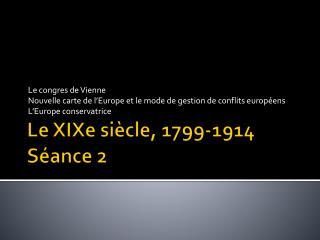 Le XIXe si�cle, 1799-1914 S�ance 2