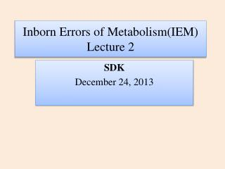 Inborn Errors of Metabolism(IEM) Lecture 2