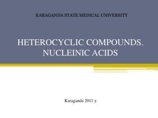 HETEROCYCLIC COMPOUNDS. NUCLEINIC ACIDS