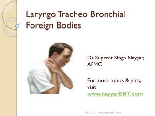 Laryngo Tracheo  Bronchial Foreign Bodies