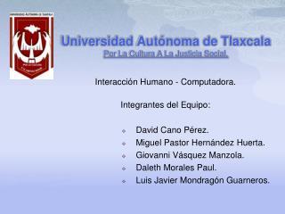 Universidad Autónoma de Tlaxcala Por La Cultura A La Justicia Social.