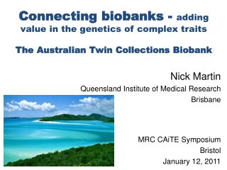 Nick Martin Queensland Institute of Medical Research Brisbane MRC  CAiTE  Symposium  Bristol