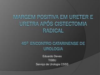 Eduardo  Deves TiSBU Servi�o de Urologia CSSS