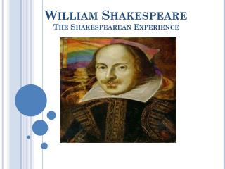 William Shakespeare The Shakespearean Experience