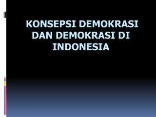 KONSEPSI Demokrasi dan Demokrasi di Indonesia