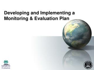 Developing and Implementing a  Monitoring  Evaluation Plan