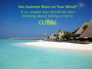 Has Summer Been on Your Mind? If so, maybe you should be start thinking about taking a trip to