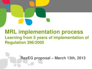 MRL implementation process Learning from 5 years of implementation of Regulation 396/2005