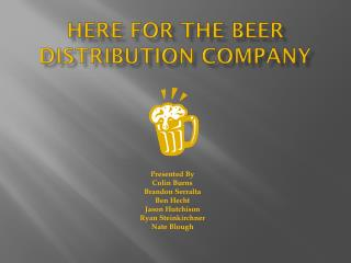 Here For The Beer  Distribution Company