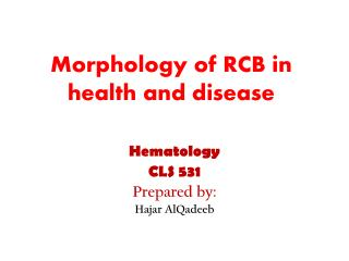 Morphology of RCB in health and disease