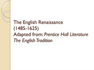 The English Renaissance  (1485-1625) Adapted from:  Prentice Hall Literature The English Tradition