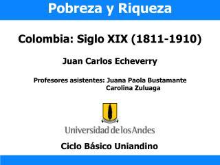 Pobreza y Riqueza  Colombia: Siglo XIX 1811-1910