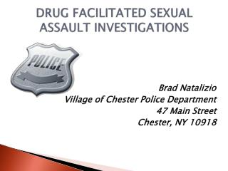 DRUG FACILITATED SEXUAL ASSAULT INVESTIGATIONS