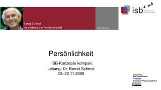 Persönlichkeit ISB-Konzepte  kompakt Leitung: Dr. Bernd Schmid 20.-22.11.2008