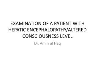 EXAMINATION OF A PATIENT WITH HEPATIC ENCEPHALOPATHY/ALTERED CONSCIOUSNESS LEVEL